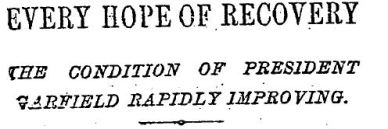 NY Times July 4 1881 Every Hope of Recovery Garfield Improving